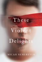 Cover image for These violent delights : a novel