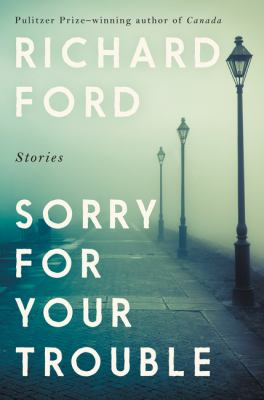 Cover image for SORRY FOR YOUR TROUBLE:  STORIES