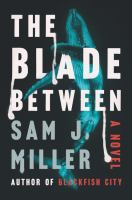 Cover image for The blade between : a novel