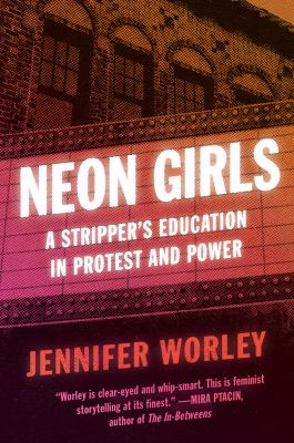 Cover image for Neon girls : a stripper's education in protest and power