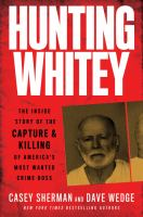 Cover image for Hunting Whitey : the inside story of the capture & killing of America's most wanted crime boss
