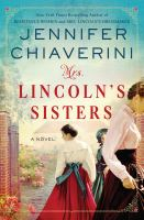 Cover image for Mrs. Lincoln's sisters : a novel