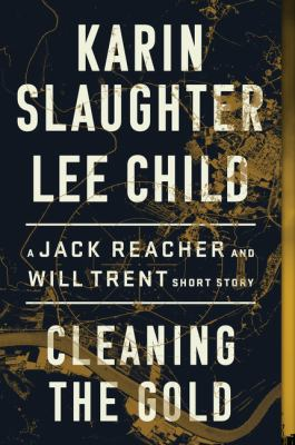 Cover image for Cleaning the gold : a Jack Reacher and Will Trent short story