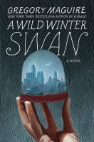 Cover image for A wild winter swan : a novel