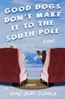Cover image for Good dogs don't make it to the South Pole : a novel