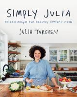Cover image for Simply Julia : 110 easy recipes for healthy comfort food