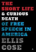 Cover image for The short life & curious death of free speech in America
