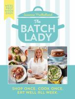 Cover image for The batch lady : shop once, cook once, eat well all week