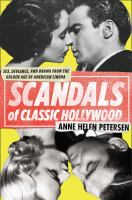 Cover image for Scandals of classic Hollywood : sex, deviance, and drama from the golden age of American cinema