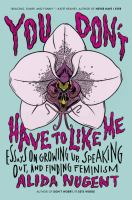 Cover image for You don't have to like me : essays on growing up, speaking out, and finding feminism