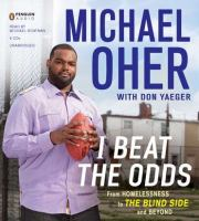 Cover image for I beat the odds : from homelessness, to the blind side, and beyond