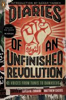 Cover image for Diaries of an unfinished revolution : voices from Tunis to Damascus