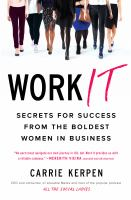 Cover image for Work it : secrets for success from the boldest women in business