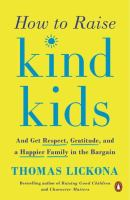 Cover image for How to raise kind kids : and get respect, gratitude, and a happier family in the bargain