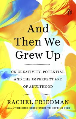 Cover image for And then we grew up : on creativity, potential, and the imperfect art of adulthood