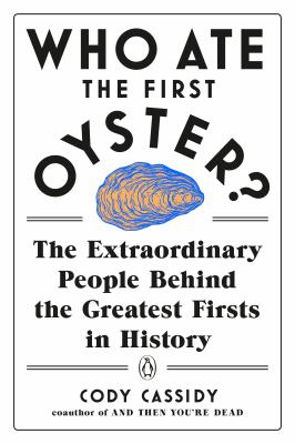 Cover image for Who ate the first oyster? : the extraordinary people behind the greatest firsts in history