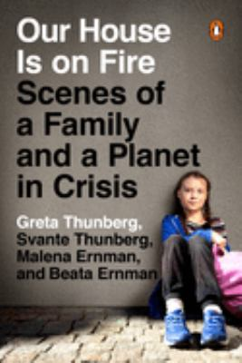 Cover image for Our house is on fire : scenes of a family and a planet in crisis