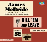 Cover image for Kill 'em and leave : searching for James Brown and the American soul