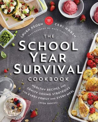 Cover image for The school year survival cookbook : healthy recipes and sanity-saving strategies for every family and every meal (even snacks)