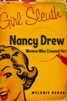 Cover image for Girl sleuth : Nancy Drew and the women who created her