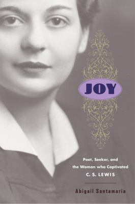 Cover image for Joy : poet, seeker, and the woman who captivated C. S. Lewis