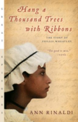 Cover image for Hang a thousand trees with ribbons : the story of Phillis Wheatley