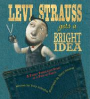 Cover image for Levi Strauss gets a bright idea : a fairly fabricated story of a pair of pants