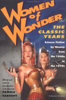 Cover image for Women of wonder : the classic years : science fiction by women from the 1940s to the 1970s