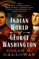 Cover image for The Indian world of George Washington : the first President, the first Americans, and the birth of the nation