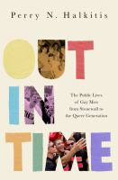 Cover image for Out in time : the public lives of gay men from Stonewall to queer generation
