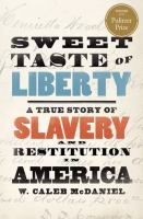 Cover image for Sweet taste of liberty : a true story of slavery and restitution in America