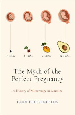 Cover image for The myth of the perfect pregnancy : a history of miscarriage in America