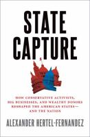 Cover image for State capture : how conservative activists, big businesses, and wealthy donors reshaped the American states and the nation