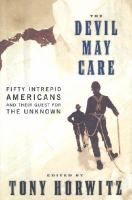 Cover image for The devil may care : fifty intrepid Americans and their quest for the unknown