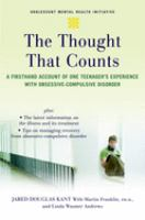 Cover image for The thought that counts : a firsthand account of one teenager's experience with obsessive-compulsive disorder