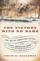 Cover image for The victory with no name : the Native American defeat of the first American army