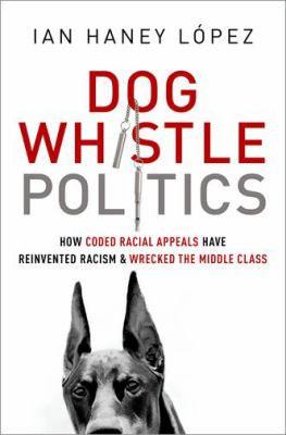Cover image for Dog whistle politics : how coded racial appeals have reinvented racism and wrecked the middle class