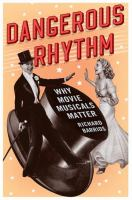 Cover image for Dangerous rhythm : why movie musicals matter