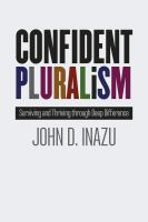 Cover image for Confident pluralism : surviving and thriving through deep difference