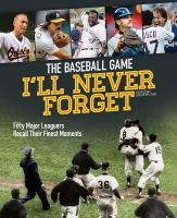 Cover image for The Baseball game I'll never forget : fifty major leaguers recall their finest moments