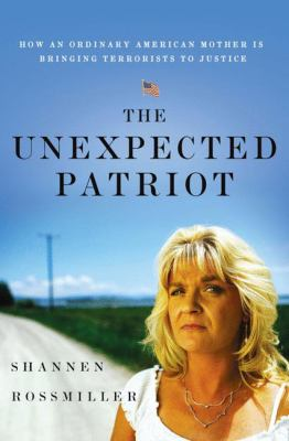 Cover image for The unexpected patriot : how an ordinary American mother is bringing terrorists to justice