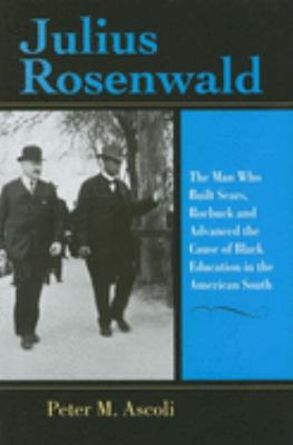 Cover image for Julius Rosenwald : the man who built Sears, Roebuck and advanced the cause of Black education in the American South