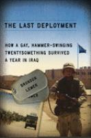 Cover image for The last deployment : how a gay, hammer-swinging twentysomething survived a year in Iraq