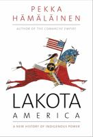 Cover image for Lakota America : a new history of indigenous power