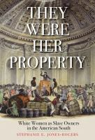 Cover image for They were her property : white women as slave owners in the American South