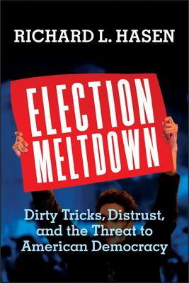 Cover image for Election meltdown : dirty tricks, distrust, and the threat to American democracy