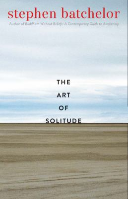Cover image for The art of solitude ; a meditation on being alone with others in the world