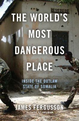 Cover image for The world's most dangerous place : inside the outlaw state of Somalia