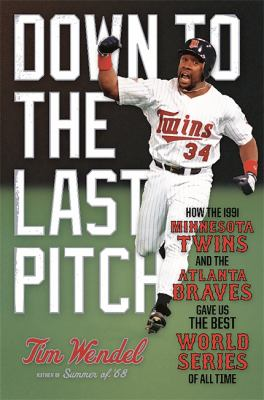 Cover image for Down to the last pitch : how the 1991 Minnesota Twins and the Atlanta Braves gave us the best World Series of all time