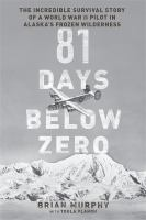 Cover image for 81 days below zero : the incredible survival story of a World War II pilot in Alaska's frozen wilderness